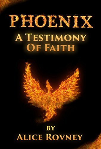 Book: Phoenix - A Testimony of Faith by Alice Rovney