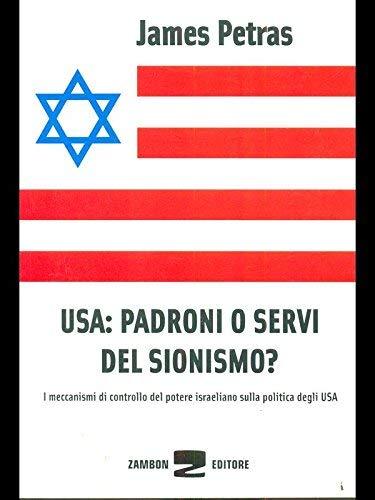 USA: padroni o servi del sionismo? I meccanismi di controllo del potere israeliano sulla politica degli USA Copertina flessibile – 21 nov 2007 James Petras Zambon Editore 8887826382 SCIENZA POLITICA