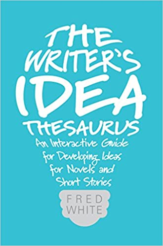 The Writers Idea Thesaurus An Interactive Guide for Developing Ideas for Novels and Short Stories