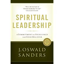 Spiritual Leadership: Principles of Excellence for Ever  y Believer