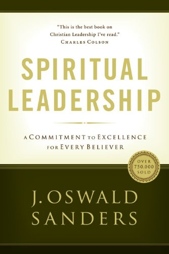 Spiritual Leadership: Principles of Excellence For Every Believer (Commitment To Spiritual Growth)