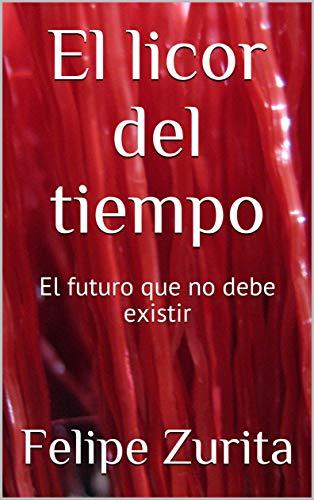 El licor del tiempo: El futuro que no debe existir (Spanish Edition) by