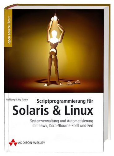 Scriptprogrammierung für Solaris und Linux: Systemverwaltung und Automatisierung mit nawk, Korn-/Bourne-Shell und Perl (Open Source Library)