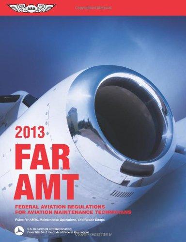 FAR/AMT 2013: Federal Aviation Regulations for Aviation Maintenance Technicians (FAR/AIM series)