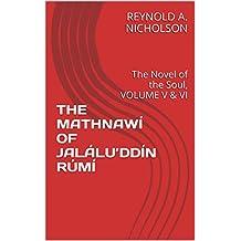 THE MATHNAWÍ OF JALÁLU'DDÍN RÚMÍ: The Novel of the Soul, VOLUME V & VI