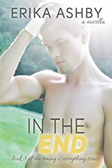 In The End (Timing is Everything #3) by [Ashby, Erika]