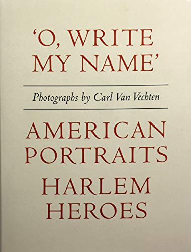 Carl Van Vechten: 'O, Write My Name': American Portraits, Harlem Heroes (O Write My Name)