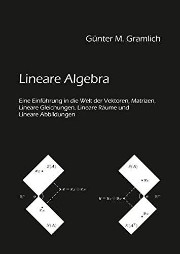 Lineare Algebra: Eine Einführung in die Welt der Vektoren, Matrizen, Lineare Gleichungen, Lineare Räume und Lineare Abbildungen