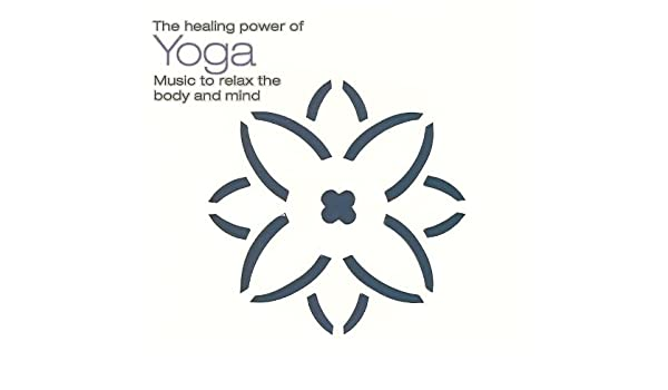 The Healing Power Of Yoga (Music To Relax The Body And Mind ...