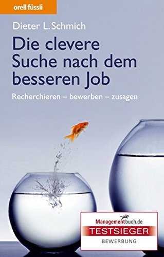 Die clevere Suche nach dem besseren Job: Recherchieren - bewerben - zusagen Gebundenes Buch – 1. Februar 2009 Dieter L. Schmich Orell Fuessli 3280053285 Briefe