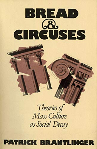 Bread and Circuses: Theories of Mass Culture As Social Decay from Brand: Cornell University Press