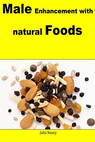 Male Enhancement with Natural Foods: A complete guide for male sexual power with food and nutrition