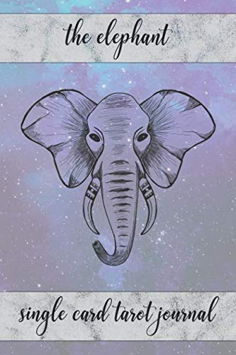 The Elephant Single Card Tarot Journal: Tracker Notebook for Daily Single Card Draw Tarot Readings and Tracking Card Intuition for the New or ... Fill In Workbook and Diary for Women and Men