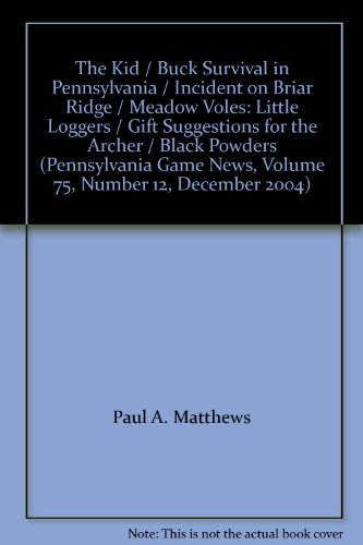 - The Kid / Buck Survival in Pennsylvania / Incident on Briar Ridge / Meadow Voles: Little Loggers / Gift Suggestions for the Archer / Black Powders (Pennsylvania Game News, Volume 75, Number 12, December 2004)