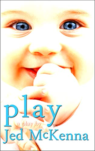 Play: A Play by Jed McKenna (The Dreamstate Trilogy Book 2)