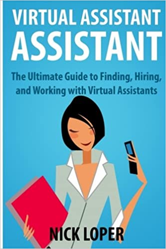 Virtual Assistant Assistant: The Ultimate Guide to Finding, Hiring