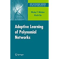Adaptive Learning of Polynomial Networks: Genetic Programming, Backpropagation and Bayesian Methods (Genetic and Evolutionary Computation)