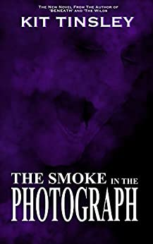 The Smoke In The Photograph by [Tinsley, Kit]