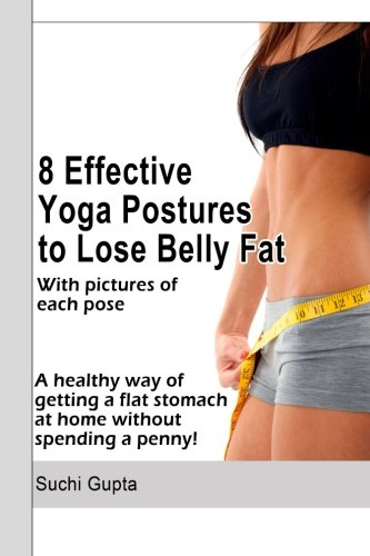 8 Effective Yoga Postures to Lose Belly Fat: A healthy way of getting flat stomach at home without spending a penny. (Best Way To Lose Stomach Fat At Home)