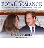 img - for [(The Making of a Royal Romance: William, Kate, and Harry - A Look Behind the Palace Walls )] [Author: Katie Nicholl] [Mar-2011] book / textbook / text book