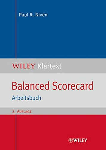 Balanced Scorecard: Arbeitsbuch (WILEY Klartext)