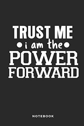 Trust Me I Am The Power Forward Notebook: 6x9 Blank Lined Basketball Composition Notebook or Journal for Coaches and Players