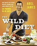 Get Back to Your Roots, Burn Fat, and Drop Up to 20 Pounds in 40 Days The Wild Diet (Hardback) - Common