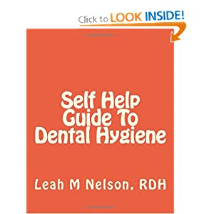 Self Help Guide To Dental Hygiene Leah M Nelson RDH, Byron D Nelson, Matthew D Nelson and Erica R Thomas
