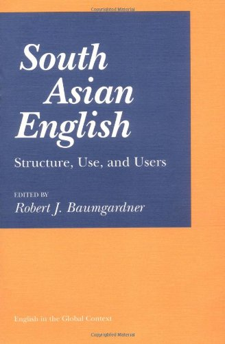 South Asian English: Structure, Use, and Users (English in the Global Context)