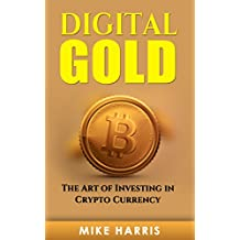 Digital Gold: The Art of Investing in CryptoCurrency