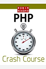 Robin Nixon's PHP Crash Course: Learn PHP in 14 easy lessons Kindle Edition