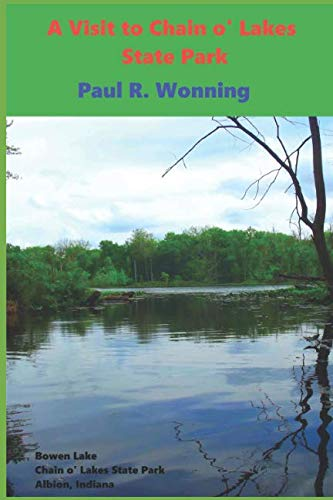 A Visit to Chain o' Lakes State Park: An Indiana State Park Tourism Guide Book (Indiana State Park Travel Guide)
