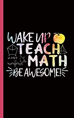 Math Teacher Appreciation Journal Book - Be Awesome Quote: DIY College Ruled Writing Notebook - 100 Lined Pages + 8 Blank Sheets, Small Travel Size (Math Professor Resources Vol 3)