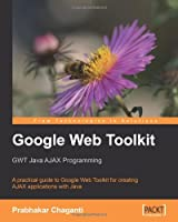 Google Web Toolkit GWT Java AJAX Programming Front Cover