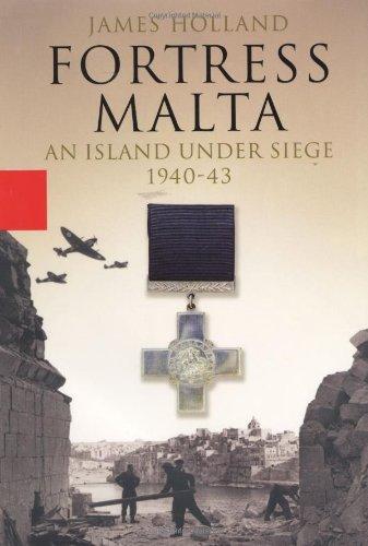 - Fortress Malta:  An Island Under Siege, 1940 - 43