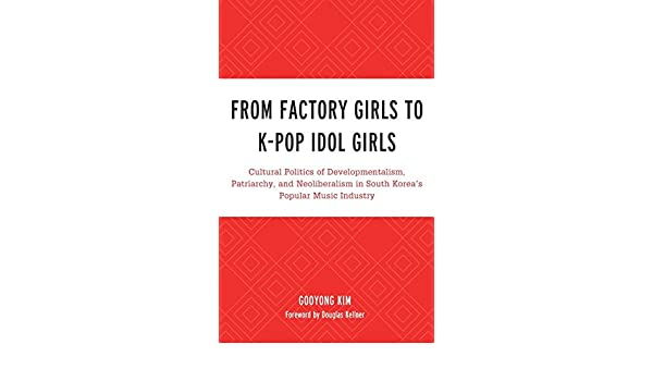 From Factory Girls to K-Pop Idol Girls: Cultural Politics of ...