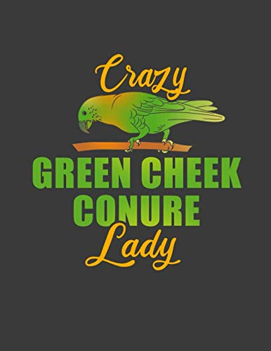 Crazy Green Cheek Conure Lady: Green Cheek Conures notebook.8.5 x 11 size 120 lined pages Conures Journal.Conure gifts.Parrot notebook.Parrot ... gifts for men women kids girls parrot lovers.