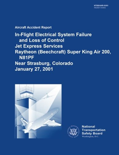 Beechcraft King Air - Aircraft Accident Report: In-Flight Electrical System Failure and Loss of Control Jet Express Services Raytheon (Beechcraft) Super King Air 200, N81PF ... January 27, 2001 (Aircraft Accident Reports)