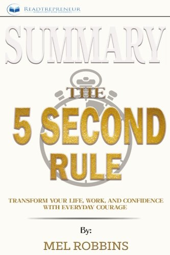 Summary: The 5 Second Rule: Transform Your Life, Work, and
