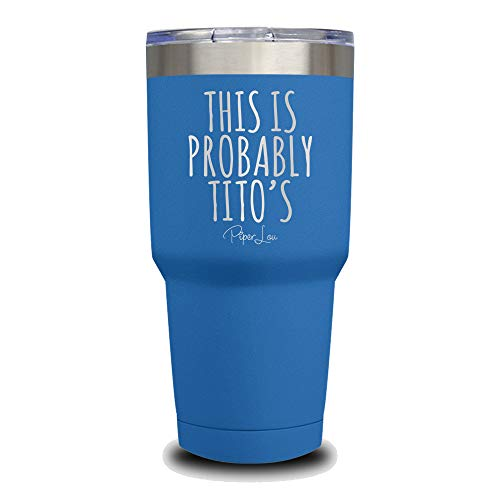 PIPER LOU - THIS IS PROBABLY TITO'S Stainless Steel Insulated 30 Oz. Tumbler With Lid - Royal