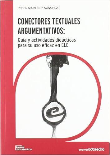 Descarga gratuita de libros para kindle fire. Conectores textuales argumentativos: Guía para el uso eficaz de los conectores textuales en español (Nuevos instrumentos) en español PDF ePub
