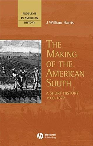 The Making of the American South: A Short History, 1500-1877 (Problems in American History Book 4)