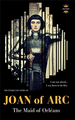e22175975ce7 Amazon.com  JOAN OF ARC  THE MAID OF ORLÉANS. The Entire Life Story ...