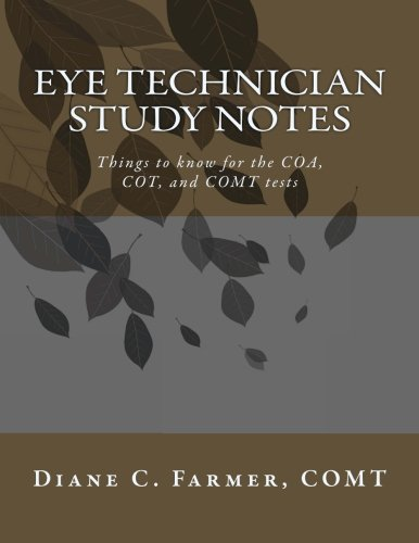 Eye Technician Study Notes: Things to know for the COA, COT, and COMT tests