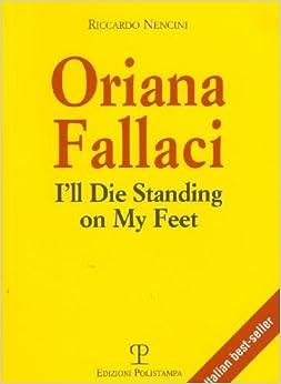 Oriana Fallaci: I'll Die Standing on My Feet (Libro Verita) by Riccardo Nencini (2008-12-31)