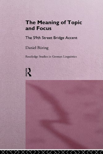 The Meaning of Topic and Focus: The 59th Street Bridge Accent (Routledge Studies in Germanic Linguistics) Pdf