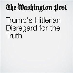 Trump's Hitlerian Disregard for the Truth