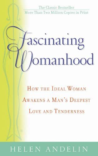 Fascinating Womanhood: The Updated Edition of the Classic Bestseller That Shows You How to Strengthen our Marriage and Enrich Your Life