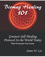 Biomag Healing 101 (Color): The Greatest Modern Day Healing Protocol the World Has Ever Known That Anyone Can Learn
