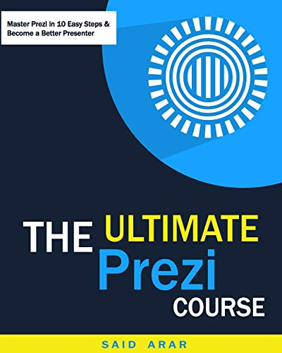 The Ultimate Prezi Course: Master Prezi in 10 Easy Lessons Paperback – February 5, 2015
